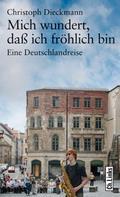 Christoph Dieckmann: Mich wundert, daß ich fröhlich bin ★★★