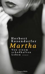 Martha. Von einem schadhaften Leben - Roman