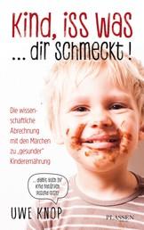 """Kind, iss was ... dir schmeckt! - Die wissenschaftliche Abrechnung mit den Märchen zu """"gesunder"""" Kinderernährung"""