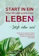 Cosima Sieger: Start in ein positives und glückliches Leben - jetzt oder nie!