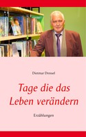 Dietmar Dressel: Tage die das Leben verändern