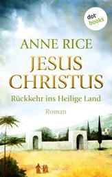 Jesus Christus: Rückkehr ins Heilige Land - Roman