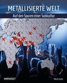 Moritz Grütz: Metallisierte Welt - auf den Spuren einer Subkultur