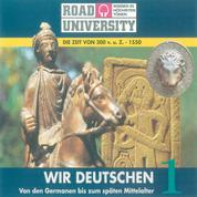 Wir Deutschen 1 - Von den Germanen bis zum späten Mittelalter