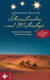 Sternstunden und Wüstentage - Die kostbaren Momente im Alltag entdecken - Übungen, Gebete, Meditationen