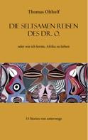 Thomas Olthoff: Die seltsamen Reisen des Dr. O.