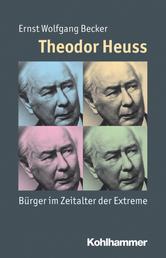 Theodor Heuss - Bürger im Zeitalter der Extreme