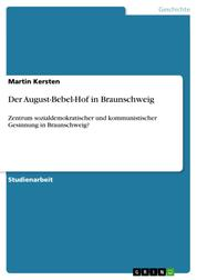 Der August-Bebel-Hof in Braunschweig - Zentrum sozialdemokratischer und kommunistischer Gesinnung in Braunschweig?