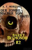 A. F. Morland: Der Zombie-Macher von Haiti: Barry Belmondo #2