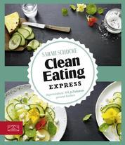 Clean Eating Express - Supereinfach: Mit 5 Zutaten gesund kochen