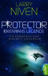 Protector - Brennans Legende - Ein Roman aus dem Ringwelt-Universum.