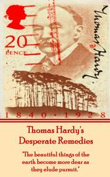 "Desperate Remedies, By Thomas Hardy - ""The beautiful things of the earth become more dear as they elude pursuit."""