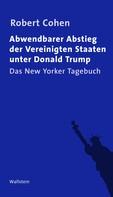 Robert Cohen: Abwendbarer Abstieg der Vereinigten Staaten unter Donald Trump