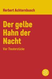 Der gelbe Hahn der Nacht - Vier Theaterstücke