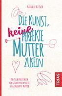 Nathalie Klüver: Die Kunst, keine perfekte Mutter zu sein ★★★★