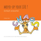 Frank Max: Moyo-up your life! Einfach stressfrei