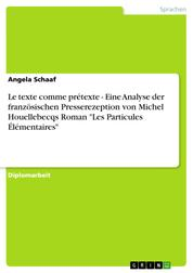 "Le texte comme prétexte - Eine Analyse der französischen Presserezeption von Michel Houellebecqs Roman ""Les Particules Élémentaires"""