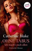 Catherine Blake: Ohne Tabus – Ich mach's euch allen