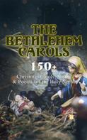 Robert Louis Stevenson: The Bethlehem Carols - 150+ Christmas Carols, Songs & Poems for the Holy Night