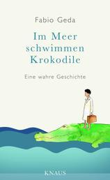 Im Meer schwimmen Krokodile - - Eine wahre Geschichte -