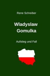 Wladyslaw Gomulka - Aufstieg und Fall eines Politikers