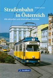 Straßenbahn in Österreich - Alle aktuellen und ehemaligen Betriebe