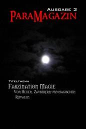 Faszination Magie: Von Hexen, Zauberern und magischen Ritualen