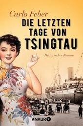 Die letzten Tage von Tsingtau - Historischer Roman