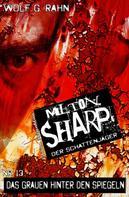 Wolf G. Rahn: Milton Sharp #13: Das Grauen hinter den Spiegeln