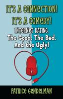 Patrice Gendelman: It's a Connection! It's a Comedy! Internet Dating. The Good. The Bad. And the Ugly
