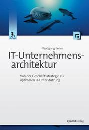 IT-Unternehmensarchitektur - Von der Geschäftsstrategie zur optimalen IT-Unterstützung