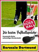 Felix Leitwaldt: Borussia Dortmund - Die besten & lustigsten Fussballersprüche und Zitate ★★★★★