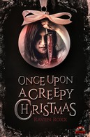 Raven Roxx: Once Upon A Creepy Christmas