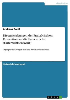 Die Auswirkungen der Französischen Revolution auf die Frauenrechte (Unterrichtsentwurf)