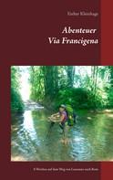 Esther Kleinhage: Abenteuer Via Francigena