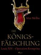 Max Melbo: Die Königsfälschung: Louis XIV - Operation Kronprinz ★