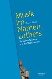 Musik im Namen Luthers - Kulturtraditionen seit der Reformation