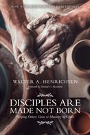 Walter A. Henrichsen: Disciples Are Made Not Born