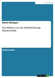 Der Mythos von der Selbstbefreiung Buchenwalds