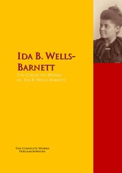 The Collected Works of Ida B. Wells-Barnett - The Complete Works PergamonMedia