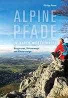 Philipp Sauer: Alpine Pfade in Baden-Württemberg