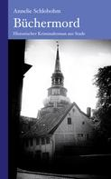 Annelie Schlobohm: Büchermord: Historischer Kriminalroman aus dem Alten Land