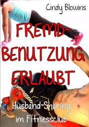 Fremdbenutzung erlaubt - Husband-Sharing im Fitnessclub