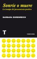 Barbara Ehrenreich: Sonríe o muere