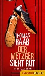 Der Metzger sieht rot - Kriminalroman