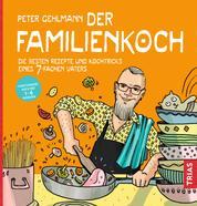 Der Familienkoch - Die besten Rezepte und Kochtricks eines 7-fachen Vaters