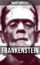 Frankenstein - A Gothic Classic - considered to be one of the earliest examples of Science Fiction (The Uncensored 1818 Edition)
