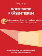 Inspirierend präsentieren (Band 2) - Präsentationen sicher vor Publikum halten