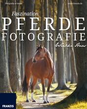 Faszination Pferdefotografie - So machen Sie die Liebe zum Tier für andere Menschen sichtbar