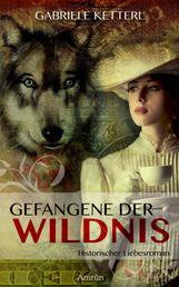 Gefangene der Wildnis - Band 1 - Historischer Liebesroman